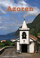 Andreas Stieglitz: Azoren - Das subtropische Paradies